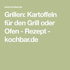 Grillen: Kartoffeln für den Grill oder Ofen - Rezept - kochbar.de