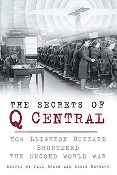 The Secrets of Q Central: How Leighton Buzzard Shortened the Second World War eBook: Paul Brown, Edwin Herbert: Amazon.com.au: Kindle Store