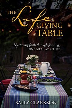 """Read """"The Lifegiving Table Nurturing Faith through Feasting, One Meal at a Time"""" by Sally Clarkson available from Rakuten Kobo. Make your table a place where your family and friends long to be—where they will find rest, renewal, and a welcome full . Sally Clarkson, Christmas Gifts For Women, Most Favorite, The Life, Giving, Food For Thought, Homemaking, A Table, Good Books"""