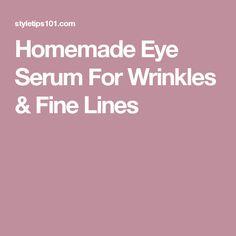 Homemade Eye Serum For Wrinkles & Fine Lines