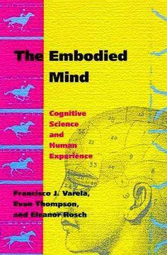 """El libro """"The Embodied Mind: Cognitive Science and Human Experience""""  (Francisco J. Varela, Evan Thompson, Eleanor Rosch, The MIT Press, 1992) (De cuerpo presente. Las ciencias cognitivas y la experiencia humana, Gedisa, 1997); en su momento, se presentó como una propuesta a las ciencias cognitivas, para dotarlas de una dimensión fenomenológica, tomando como contexto-matriz la obra de Maurice Merleau-Ponty (1945). Una pretensión con más ambiciones que éxitos concretos, particularmente en su…"""