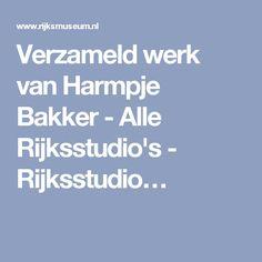 Verzameld werk van Harmpje Bakker - Alle Rijksstudio's - Rijksstudio…