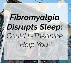 Could L-Theanine help you to improve your sleep when you have #fibromyalgia?
