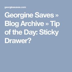 Georgine Saves  » Blog Archive   » Tip of the Day: Sticky Drawer?