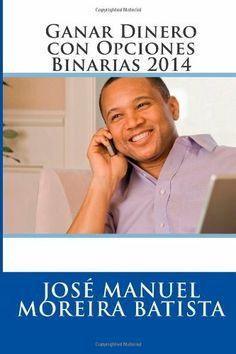 Ganar Dinero con Opciones Binarias 2014 de Jose Manuel Moreira Batista, http://www.amazon.es/dp/1499158254/ref=cm_sw_r_pi_dp_Z1nNtb1CK92EC