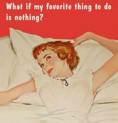 What if my favorite thing to do is nothing?  Often on weekend mornings...I just want to do ...nothing.
