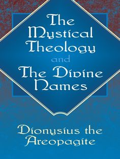The Mystical Theology and The Divine Names by Dionysius the Areopagite  The treatises of Dionysius the Areopagite, written in Greek, were intended to combine Neoplatonic philosophy with Christian theology and mystical experience. This volume, which explores the nature and results of contemplative prayer, exercised a deep and enduring influence on the development of scholasticism-particularly in regard to the teachings of St. Thomas Aquinas.