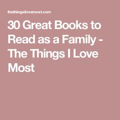 30 Great Books to Read as a Family - The Things I Love Most