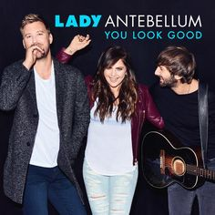 "JUST RELEASED: Lady Antebellum new single ""You Look Good""!"