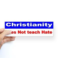 Christianity Does Not teach Hate (Bumper) on CafePress.com