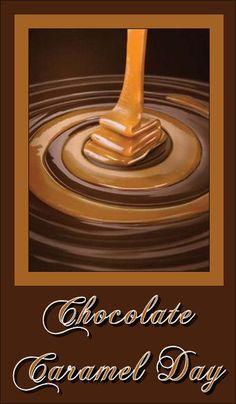 Mmmmmm - it's Chocolate Caramel Day.