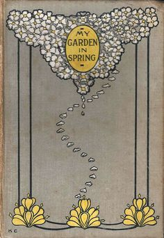 """My garden in Spring"" from The Garden Books by E.A. (Edward Augustus) Bowles. Binding designed by Katharine Cameron. T. C. & E. C., London, 1914"