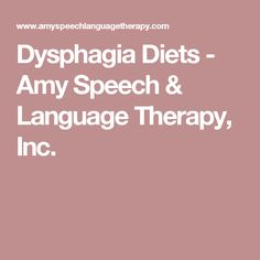 Dysphagia Diets -     Amy Speech & Language Therapy, Inc.
