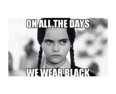 Wednesday Addams Meme Funny : On wednesdays we wear black. funny pinterest black humor and
