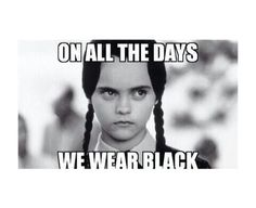 On all the days we wear black