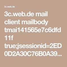 3c.web.de mail client mailbody tmai141565e7c6dfd11f true;jsessionid=2ED0D2A30C76B0A39719462002970736-n2.bs23b