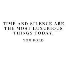 Tempo e silêncio realmente são coisas luxuriosas hoje em dia, como diz Tom Ford... Assinado: Ana Costa