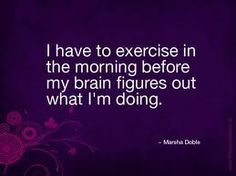 This is me for sure!  When I workout in the mornings the rest of the day is so much more productive!!!