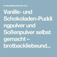 Vanille- und Schokoladen-Puddingpulver und Soßenpulver selbst gemacht – brotbackliebeundmehr