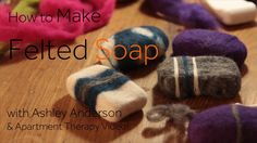 One Minute Tip: How to Make Felted Soap. Full Post Here: http://www.apartmenttherapy.com/one-minute-tip-how-to-make-felted-soap-apartment-t...