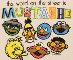 """The word on the street is """"MUSTACHE"""" (which is spelled wrong...so...)"""