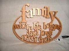 Family where life begins and love never ends. $12.00, via Etsy. Artist from Kalkaska, Michigan. Scroll saw and wood stain.