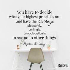 Hard decisions are made simpler when we know our priorities and can bravely say no.
