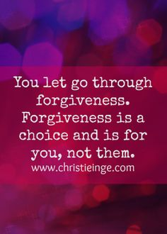 You let go through forgiveness. Forgiveness is a choice and is for you, not them.