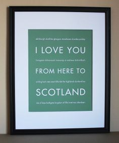 I love you from here to Scotland. Etsy. I more than need this!! It would be perfect in my apartment.