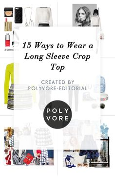 """""""15 Ways to Wear a Long Sleeve Crop Top"""" by polyvore-editorial on Polyvore"""