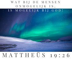 Wat bij de mensen onmogelijk is, is mogelijk bij God. Mattheüs 19:26.