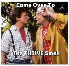 Doc saw the future back in 1985 - and THRIVE is here!! Create your free customer account today and get THRIVIN !! #premiumnutrition #alldayenergy #mentalclarity #noexcuses www.gettinrthriveon.le-vel.com