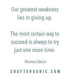 """Our greatest weakness lies in giving up. Wisdom Quotes, Art Quotes, Life Quotes, Inspirational Quotes, Thomas Edison Quotes, Prayer Verses, Quotation Marks, Creativity Quotes, Wonder Quotes"