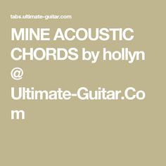 MINE ACOUSTIC CHORDS by hollyn @ Ultimate-Guitar.Com