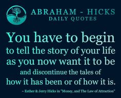You Have to Begin to Tell the Story of Your Life as you Wanted it to Be and Discontinue the tTales of How it Has Been or How it is.. It's Called The Tale of Two Stories, and You are the Main Character of How it Was, How it is and How I Am Now! Quote by Gerard the Gman Today from NJ.