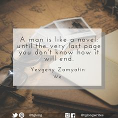 #Quote: A man is like a novel: until the very last page you don't know how it will end. ~ Yevgeny Zamyatin