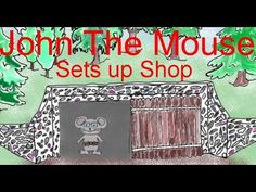 Sets up shop (John the Mouse) video story book