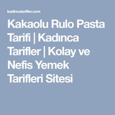 Kakaolu Rulo Pasta Tarifi | Kadınca Tarifler | Kolay ve Nefis Yemek Tarifleri Sitesi