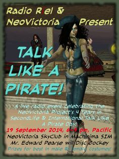 International Talk Like A Pirate Day was Friday, 19 September 2014 and also marks the fourth anniversary of the NeoVictoria Project in Second Life!  To celebrate we had a costume party in the NeoVictoria Skyclub and Radio Riel broadcast the event over their Steampunk channel with Mr. Edward Pearce as our disc jockey.