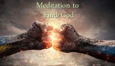 There is a Meditation to Find God. The mindfulness we experience is God himself. The suffering we experience everyday is caused by a false belief