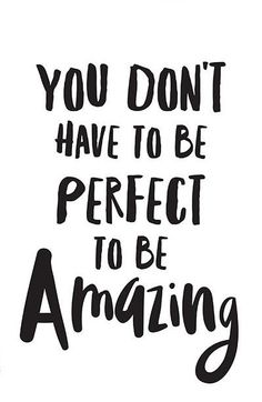 You dont have to be perfect to be amazing quote
