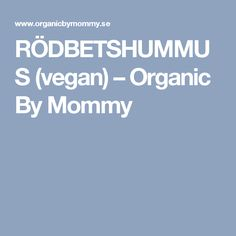 RÖDBETSHUMMUS (vegan) – Organic By Mommy