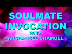 Soulmate Prayer - Attract Your Soulmate - Angel Prayer Archangel Chamuel - YouTube