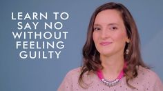 Learn to say no without feeling guilty   Natalie Lussier