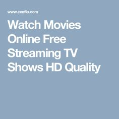 Watch Movies Online Free Streaming TV Shows HD Quality
