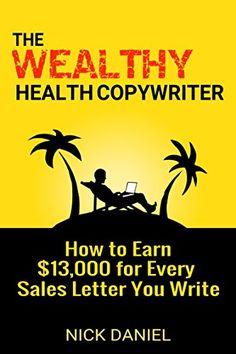 The Wealthy Health Copywriter - http://www.justkindlebooks.com/wealthy-health-copywriter/