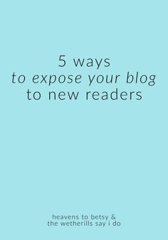 5 Ways to Expose Your Blog to New Readers #blogging