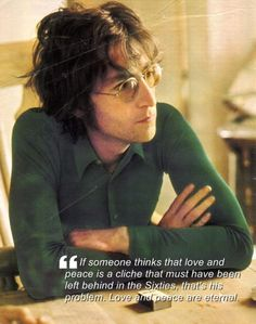 """""""If someone thinks that love and peace is a cliche that must have been left behind in the Sixties, that's his problem. Love and peace are eternal."""" #lennonforever"""