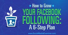 How to Grow Your Facebook Following: A 6-Step Plan - http://www.socialmediaexaminer.com/facebook-grow-following-6-step-plan