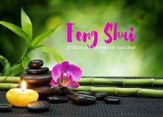 Feng Shui: 10 dicas fáceis e simples para harmonizar sua casa e a sua vida, atrair oportunidades, prosperidade, abundância e todas as coisas boas da vida!